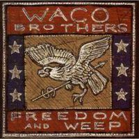 Waco Brothers - Freedom and Weep
