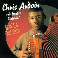Chris Ardoin & Double Clutchin' - Gon'be Jus'fine