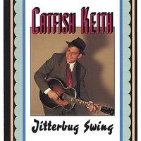 Catfish Keith - Jitterbug Swing