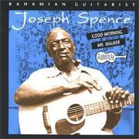 Joseph Spence - Good Morning Mr.Walker