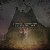 Flowers for Bodysnatchers - Asylum Beyond