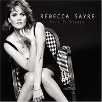 Rebecca Sayre - This Is Always
