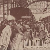 David Andrews - Waiting for Henry