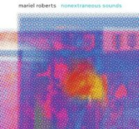 Mariel Roberts - Nonextraneous Sounds