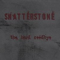 Shatterstone - Hard Goodbye