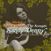 Sandy Denny - Ive Always Kept a Unicorn
