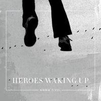 Anna Tivel - Heroes Waking Up