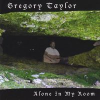 Gregory Taylor - Alone in My Room