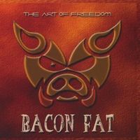 Bacon Fat - Art of Freedom