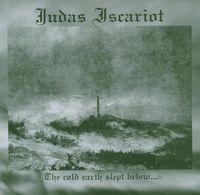 Judas Iscariot - Cold Earth Slept Below