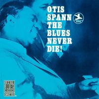 Otis Spann - Blues Never Die