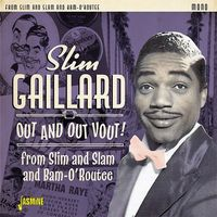 Slim Gaillard - Out & Out Vout: From Slim & Slam To Bam-O'routee