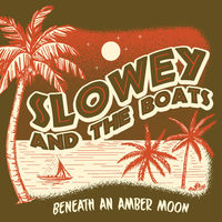 Slowey and the Boats - Beneath An Amber Moon