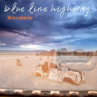 Blue Line Highway - Life In A Minor Key