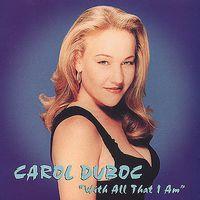 Carol Duboc - With All That I Am