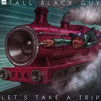 Tall Black Guy - Let's Take A Trip