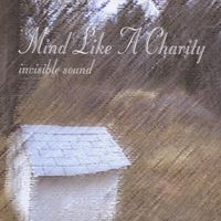 Mind Like A Charity - Invisible Sound