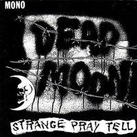Dead Moon - Strange Pray Tell [Remastered]