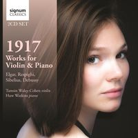 Tamsin Waley-Cohen - 1917: Works For Violin & Piano By Debussy, Respighi, Sibelius And Elgar