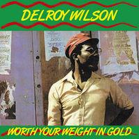 Delroy Wilson - Worth Your Weight In Gold