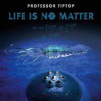 Professor Tip Top - Life Is No Matter (Uk)