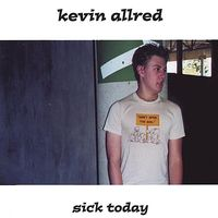 Kevin Allred - Sick Today