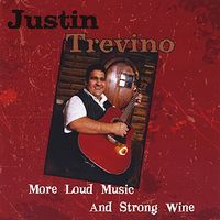 Justin Trevino - More Loud Music And Strong Wine