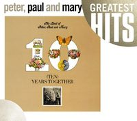 Peter, Paul & Mary - The Best Of Peter, Paul and Mary: Ten Years Together