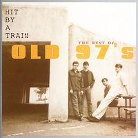 Old 97's - Hit By A Train: The Best Of Old 97's