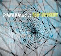 Shawn Maxwell - Shawn Maxwell's New Tomorrow