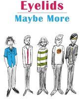 Eyelids - Maybe More