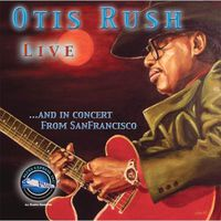 Otis Rush - Otis Rush Live and In Concert From San Francisco