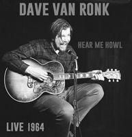 Dave Van Ronk - Hear Me Howl: Live 1964