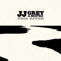 JJ Grey & Mofro - This River