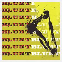 Blurt - Blurt + Singles
