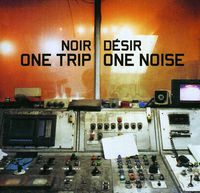 Noir Desir - One Trip One Noise [Import]