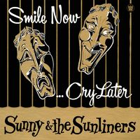 Sunny & The Sunliners - Smile Now Cry Later