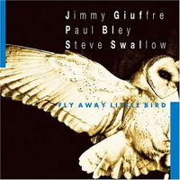 Jimmy Giuffre - Fly Away Little Bird