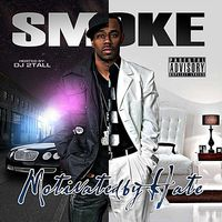 Smoke - Motivated By Hate