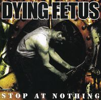 Dying Fetus - Stop at Nothing