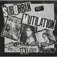 Suburban Mutilation - Opera Ain't Over Till the Fat Lady Sings