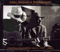 Greg Brown - Dream City Essential Recordings, Vol. II 1997-2006