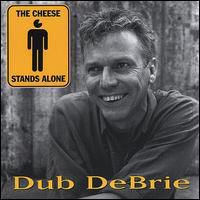 Dub Debrie - Cheese Stands Alone