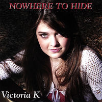 Victoria K - Nowhere To Hide