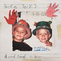 Jack & Jack - Good Friend Is Nice (Uk)