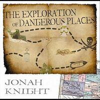 Jonah Knight - Exploration Of Dangerous Place