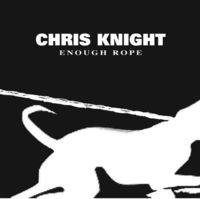 Chris Knight - Enough Rope