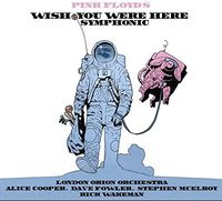 Alice Cooper, Rick Wakeman, The Australian Pink Floyd Show, Peter Scholes, London Orion Orchestra - Pink Floyd's Wish You Were Here Symphonic