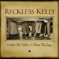 Reckless Kelly - Under The Table & Above The Sun