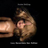 Annie Gallup - Lucy Remembers Her Father